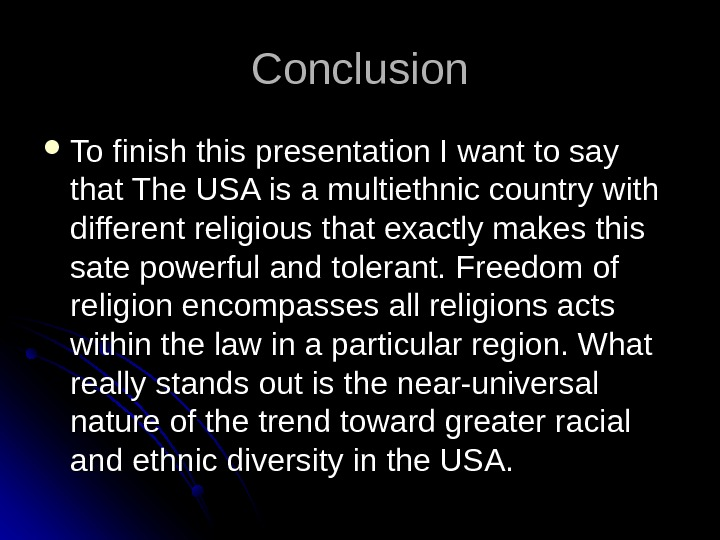 Conclusion To finish this presentation I want to say that The USA is a multiethnic country