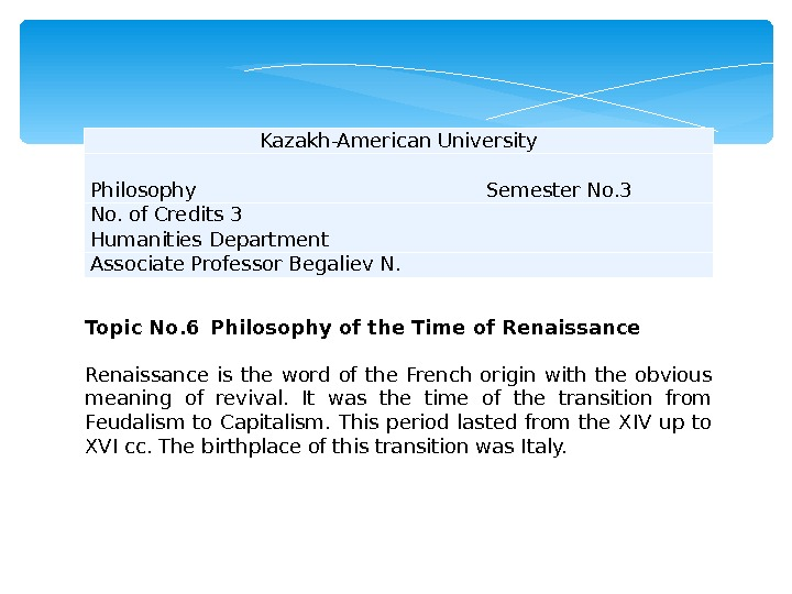 Kazakh-American University Philosophy Semester No. 3 No. of Credits 3 Humanities Department Associate Professor Begaliev N.