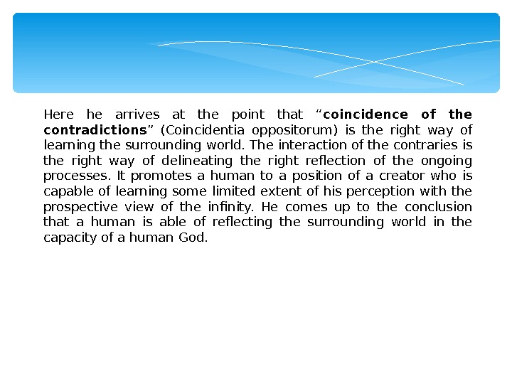 "Here he arrives at the point that "" coincidence of the contradictions "" (Coincidentia oppositorum) is"