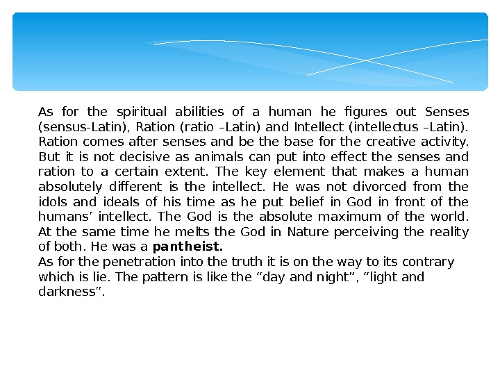 As for the spiritual abilities of a human he figures out Senses (sensus-Latin),  Ration (ratio