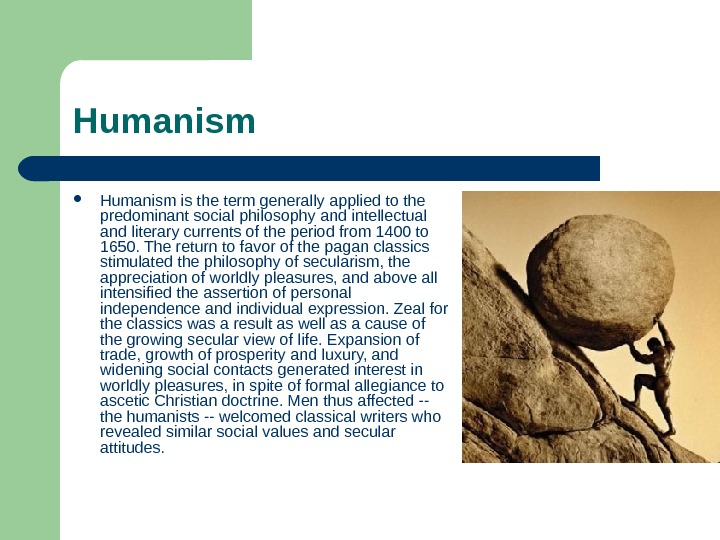 Humanism is the term generally applied to the predominant social philosophy and intellectual and