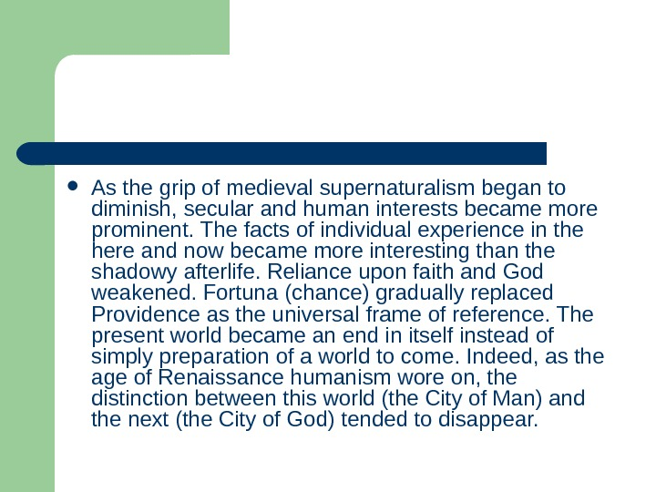 As the grip of medieval supernaturalism began to diminish, secular and human interests became