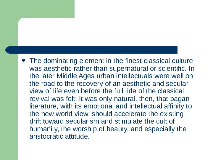 The dominating element in the finest classical culture was aesthetic rather than supernatural or