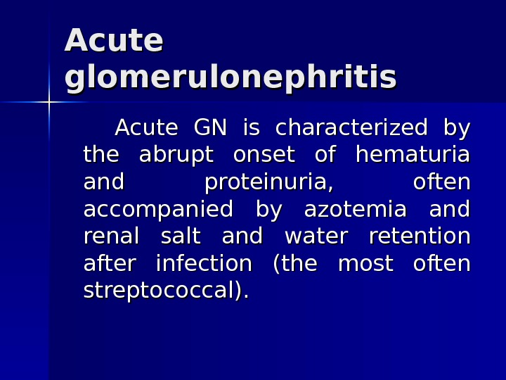 Acute glomerulonephritis  Acute GN is characterized by the abrupt onset of hematuria and proteinuria,