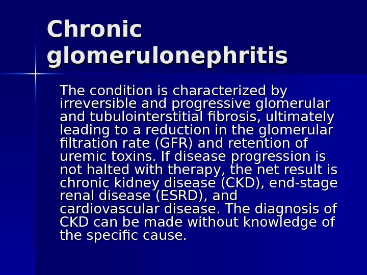 Chronic gg lomerulonephritis The condition is characterized by irreversible and progressive glomerular and tubulointerstitial fibrosis, ultimately