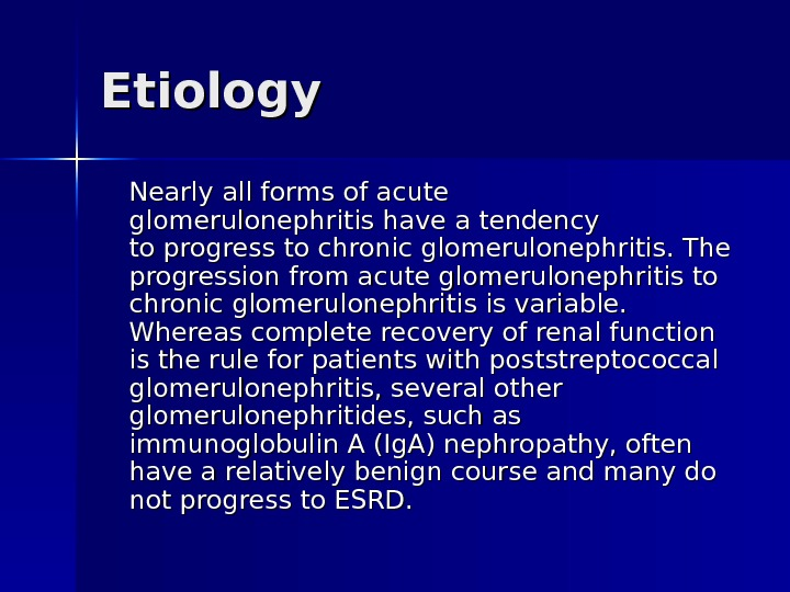Etiology Nearly all forms of acute glomerulonephritishave a tendency toprogress to chronic glomerulonephritis. The progression from