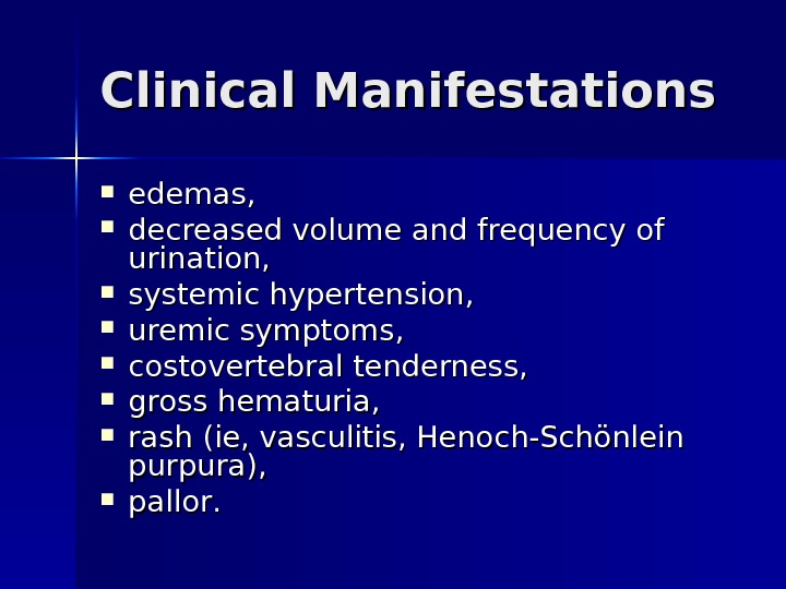 Clinical Manifestations edemas,  decreased volume and frequency of urination,  systemic hypertension,  uremic symptoms,