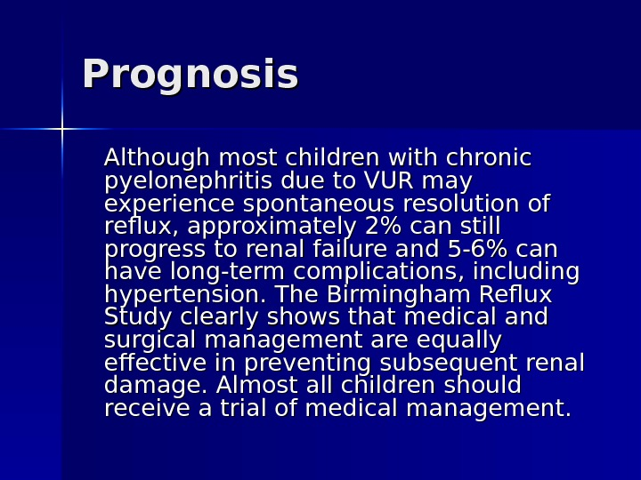 Prognosis Although most children with chronic pyelonephritis due to VUR may experience spontaneous resolution of reflux,