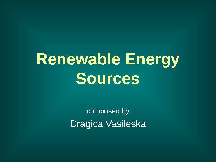 Renewable Energy Sources composed by Dragica Vasileska