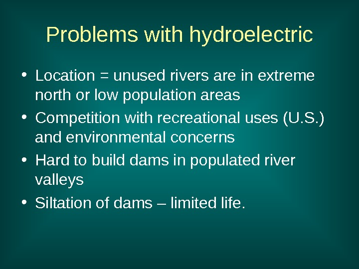Problems with hydroelectric • Location = unused rivers are in extreme north or low