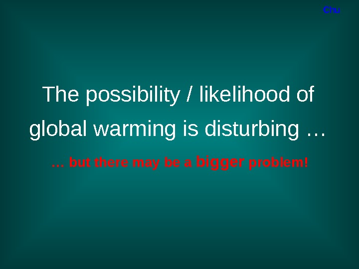 The possibility / likelihood of global warming is disturbing … … but there may