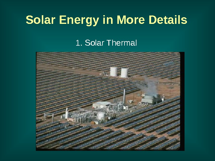 Solar Energy in More Details 1. Solar Thermal