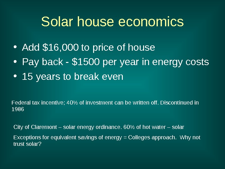 Solar house economics • Add $16, 000 to price of house • Pay back