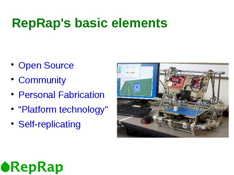 "Rep. Rap's basic elements Open Source Community Personal Fabrication "" Platform technology"" Self-replicating"