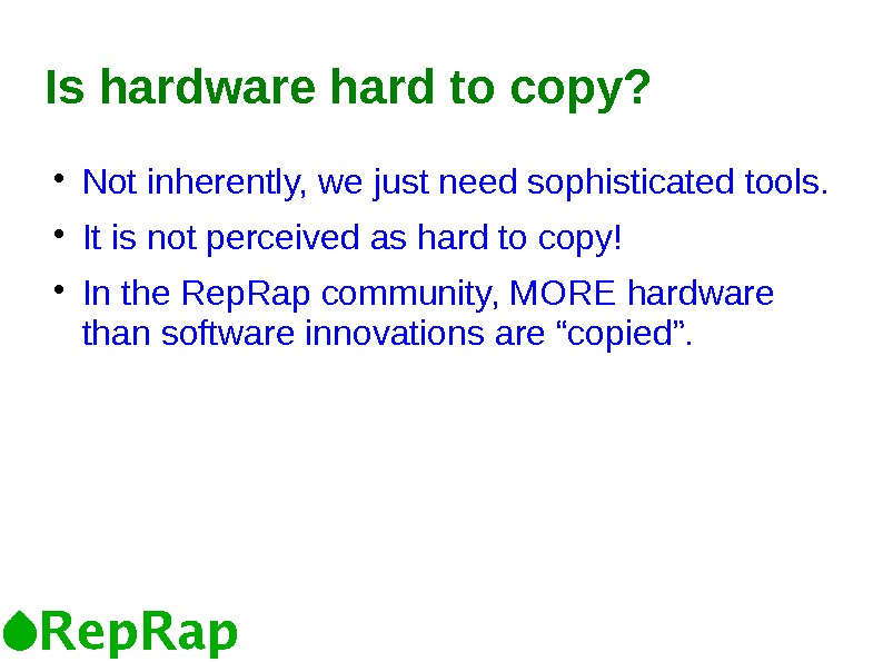 Is hardware hard to copy?  Not inherently, we just need sophisticated tools.