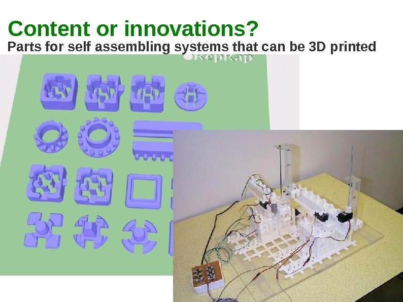 Parts for self assembling systems that can be 3 D printed Content or innovations?