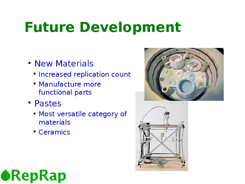 5 5 Future Development  New Materials Increased replication count Manufacture more functional parts