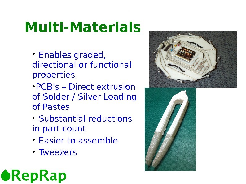 6 6 Multi-Materials  Enables graded,  directional or functional properties PCB's – Direct