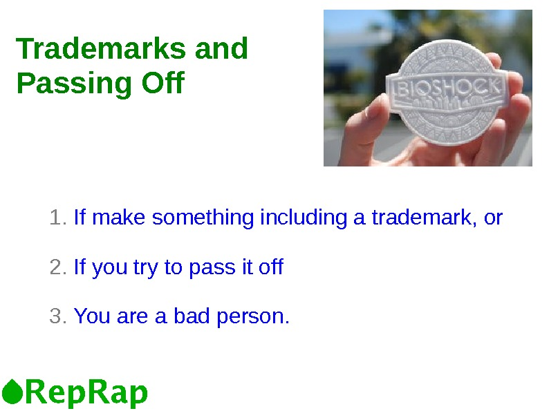 Trademarks and Passing Off 1.  If make something including a trademark, or 2.