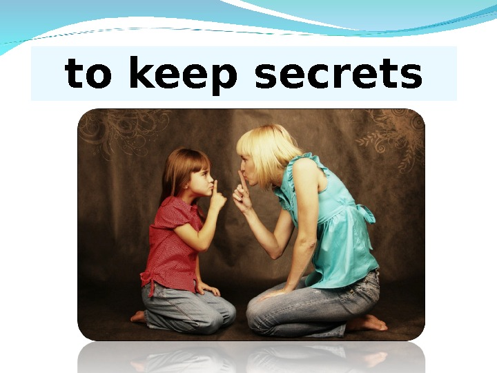 to keep secrets