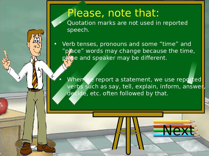 Please, note that:  • Quotation marks are not used in reported speech.  • Verb
