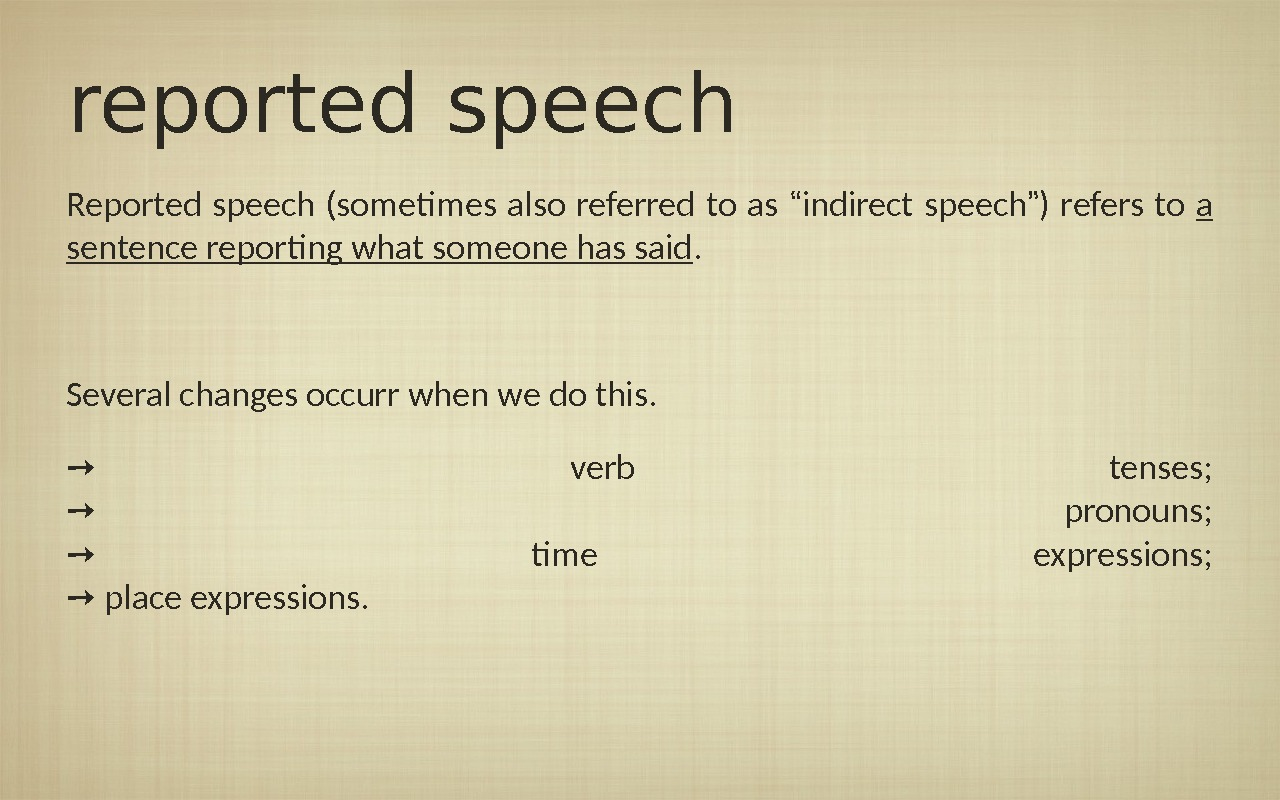 "reported speech Reported speech (sometimes also referred to as "" indirect speech "" ) refers to"