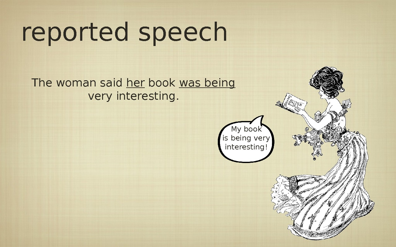 reported speech The woman said her book was being  very interesting. My book is being
