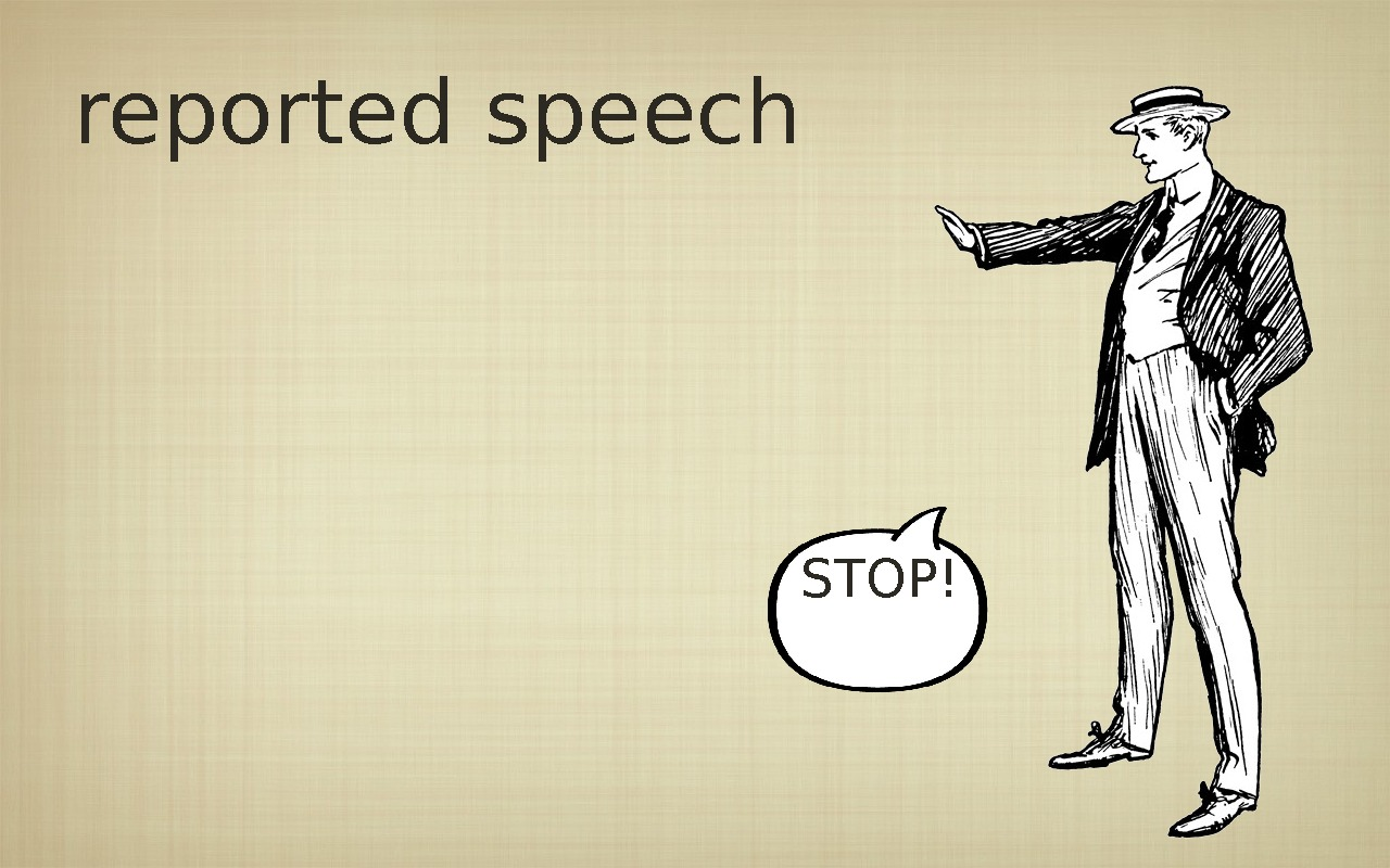 reported speech  STOP!