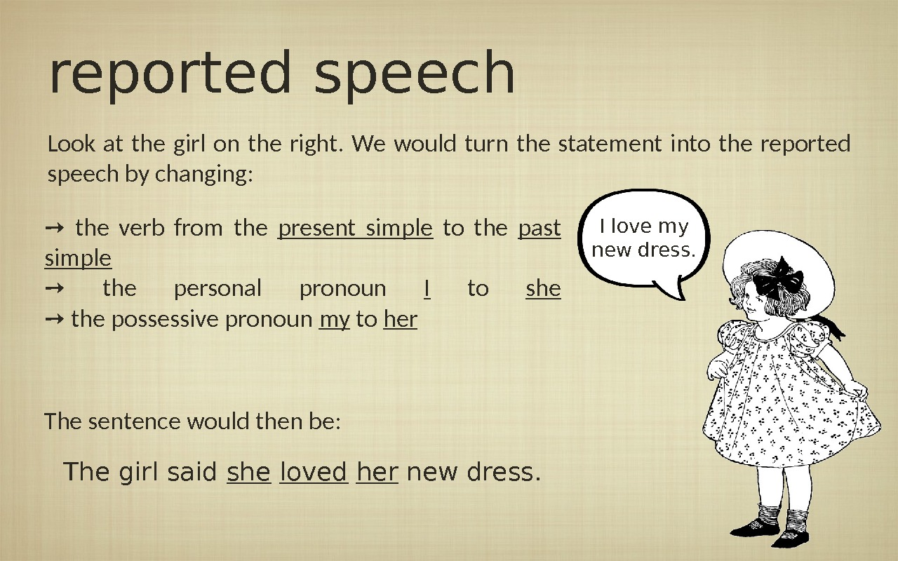 reported speech Look at the girl on the right.  We would turn the statement into