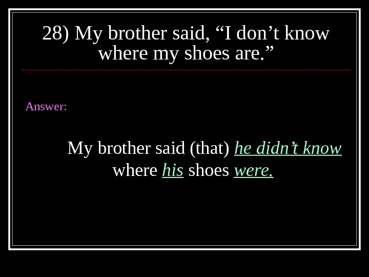 "28) My brother said, ""I don't know where my shoes are. "" Answer: My brother said"