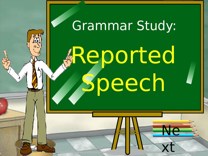 Grammar Study: Reported Speech Ne xt