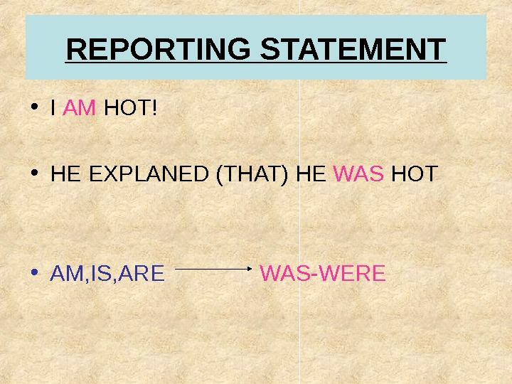 REPORTING STATEMENT • I AM HOT! • HE EXPLANED (THAT) HE WAS HOT • AM, IS,