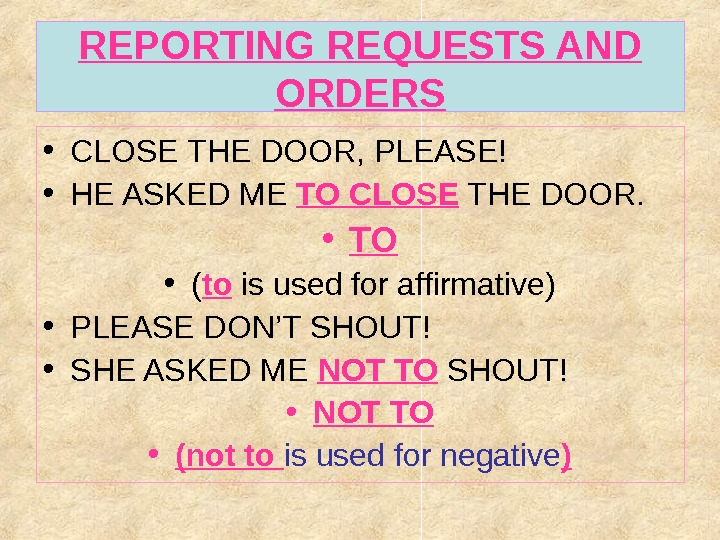 REPORTING REQUESTS AND ORDERS • CLOSE THE DOOR, PLEASE! • HE ASKED ME TO CLOSE THE
