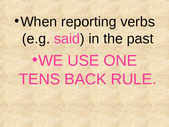 • When reporting verbs (e. g.  said ) in the past • WE USE