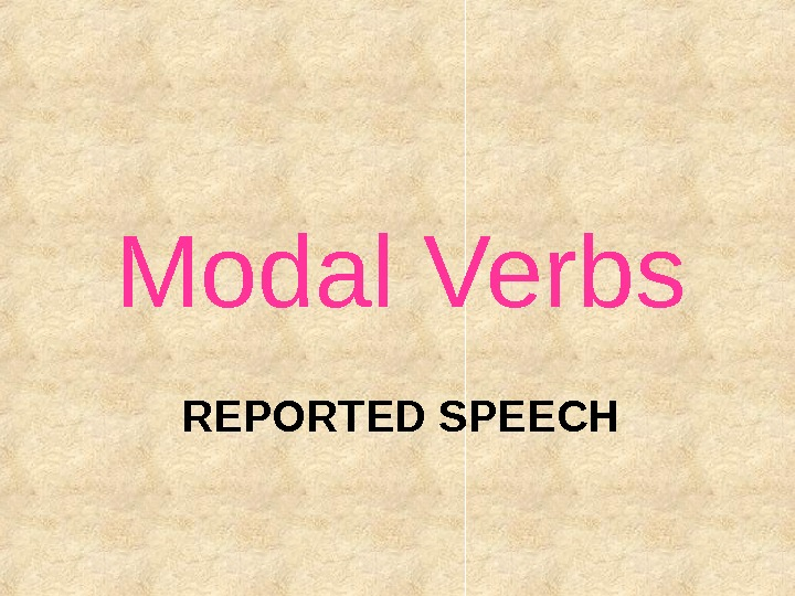 REPORTED SPEECHModal Verbs