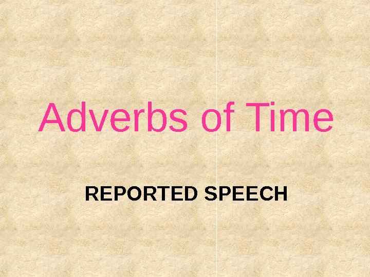 REPORTED SPEECHAdverbs of Time