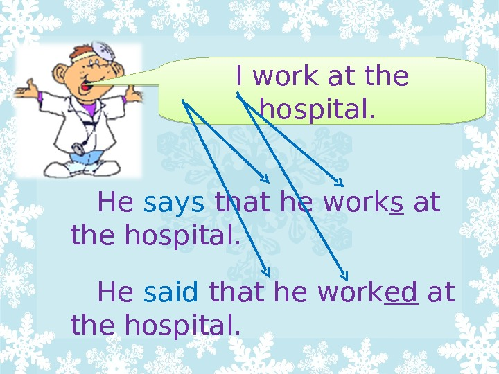 I work at the hospital.   He says that he work s at the hospital.
