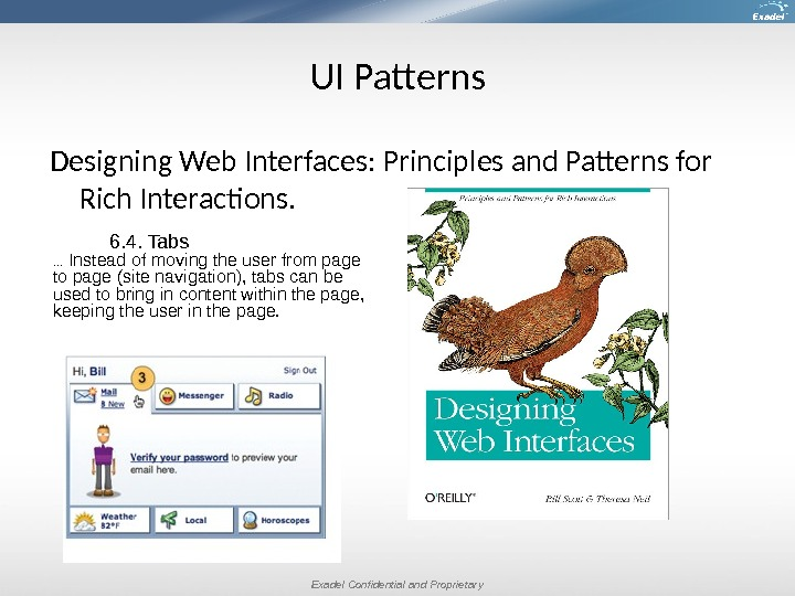 Exadel Confidential and Proprietary. UI Patterns Designing Web Interfaces: Principles and Patterns for Rich Interactions. 6.