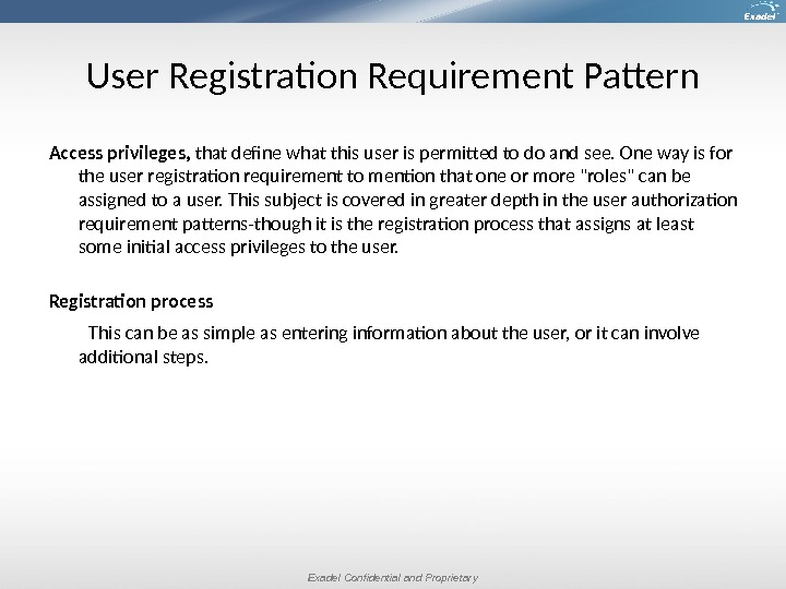 Exadel Confidential and Proprietary. User Registration Requirement Pattern Access privileges,  that define what this user