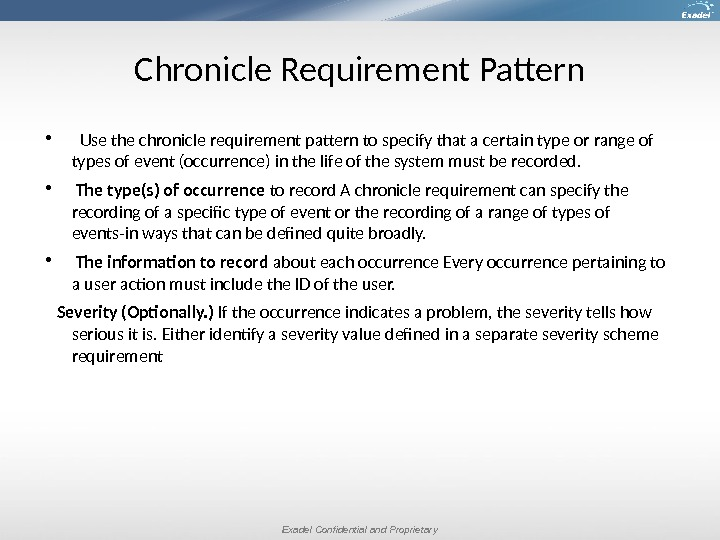 Exadel Confidential and Proprietary. Chronicle Requirement Pattern Use the chronicle requirement pattern to specify that a