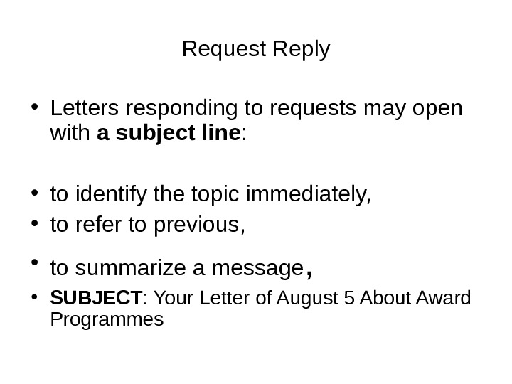 Request Reply • Letters responding to requests may open with a subject line :  •