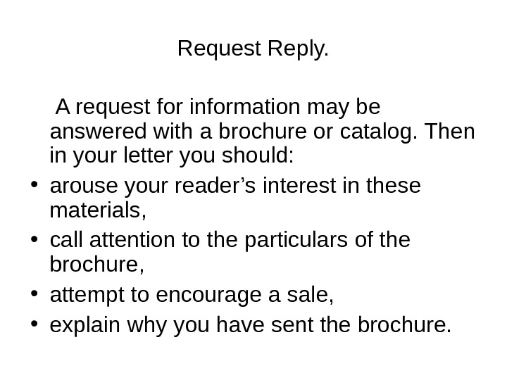 Request Reply.  A request for information may be answered with a brochure or catalog. Then