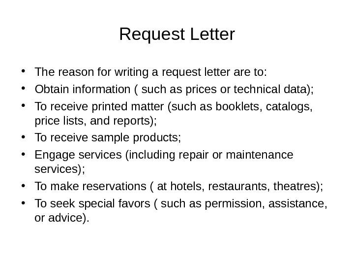 Request Letter • The reason for writing a request letter are to:  • Obtain information