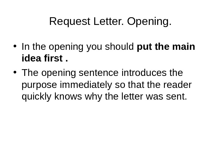 Request Letter. Opening.  • In the opening you should put the main idea first .