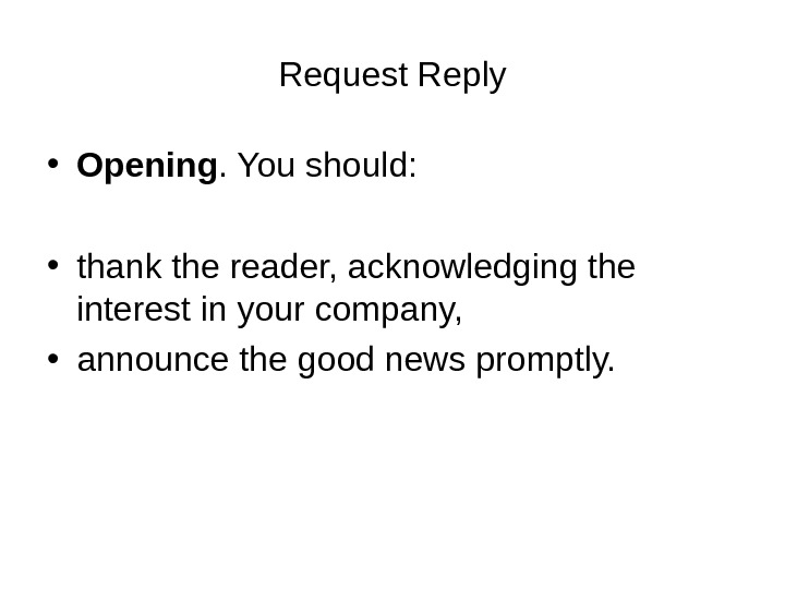 Request Reply • Opening. You should:  • thank the reader, acknowledging the interest in your