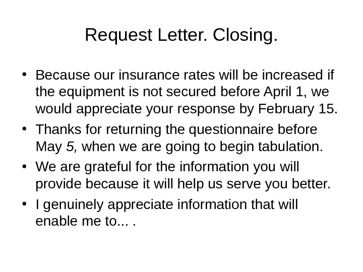 Request Letter. Closing.  • Because our insurance rates will be increased if the equipment is