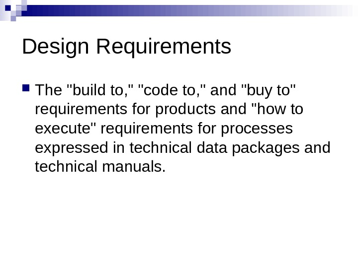 Design Requirements The build to,  code to,  and buy to requirements for products and