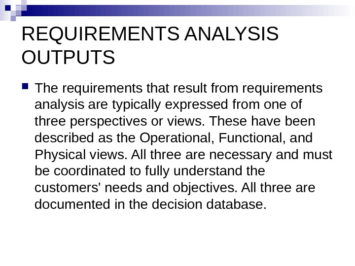 REQUIREMENTS ANALYSIS OUTPUTS  The requirements that result from requirements analysis are typically expressed from one