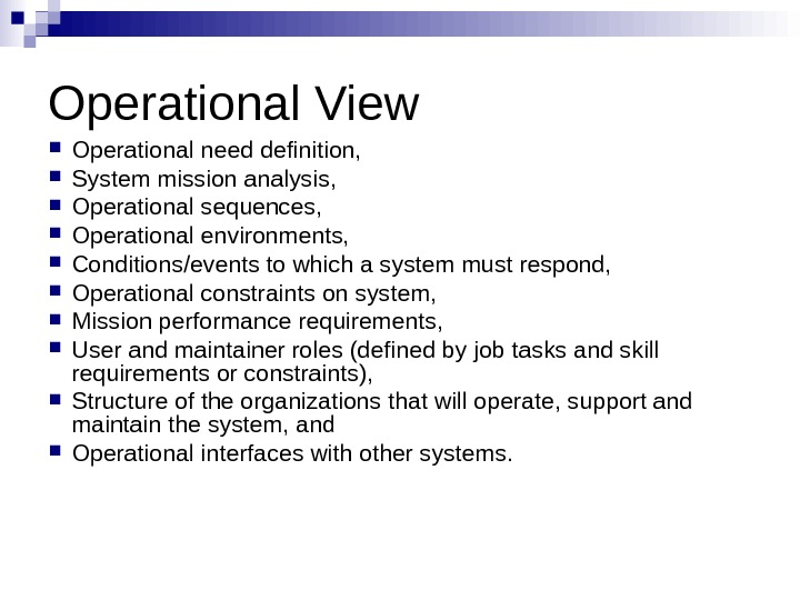 Operational View Operational need definition,  System mission analysis,  Operational sequences,  Operational environments,