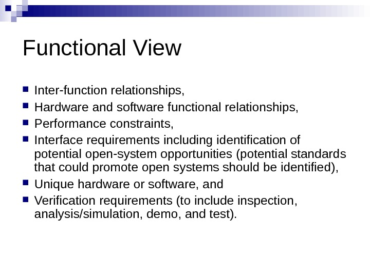 Functional View Inter-function relationships,  Hardware and software functional relationships,  Performance constraints,  Interface requirements